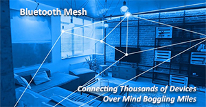 IN A WORLD SATURATED IN WI-FI, THERE'S STILL ROOM FOR BLUETOOTH MESH - at Digital Trends